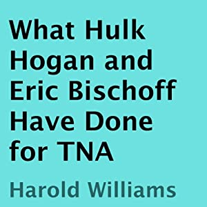 What Hulk Hogan and Eric Bischoff Have Done for TNA Audiobook