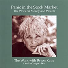 Panic in the Stock Market (       UNABRIDGED) by Byron Katie Mitchell Narrated by Byron Katie Mitchell