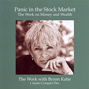 Panic in the Stock Market | [Byron Katie Mitchell]