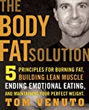 img - for The Body Fat Solution: Five Principles for Burning Fat, Building Lean Muscle, Ending Emotional Eating,and Maintaining Your Perfect Weight book / textbook / text book