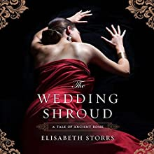 The Wedding Shroud: A Tale of Ancient Rome, Book 1 Audiobook by Elisabeth Storrs Narrated by Christina Traister