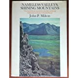 Nameless Valleys, Shining Mountains: The record of an expedition into the vanishing wilderness of Alaska's Brooks Range ~ John P. Milton