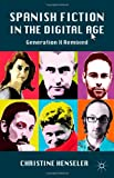 Christine Henseler Spanish Fiction in the Digital Age: Generation X Remixed