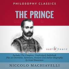 The Prince by Niccolo Machiavelli: The Complete Work Plus an Overview, Chapter by Chapter Summary and Author Biography! Audiobook by Niccolo Machiavelli, Israel Bouseman Narrated by Doug Eisengrein
