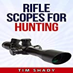 Rifle Scopes for Hunting: How to Pick a Scope | Tim Shady