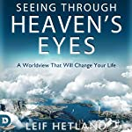 Seeing Through Heaven's Eyes: A World View That Will Transform Your Life   Leif Hetland