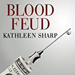 Blood Feud: The Man Who Blew the Whistle on One of the Deadliest Prescription Drugs Ever | Kathleen Sharp