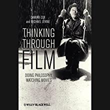 Thinking Through Film: Doing Philosophy, Watching Movies Audiobook by Damian Cox, Michael P. Levine Narrated by Allen O'Reilly