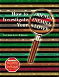 img - for How to Investigate Your Friends, Enemies, and Lovers 1st Printing edition by Sands, Trent, Newman, John Q. (1997) Paperback book / textbook / text book