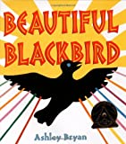 Beautiful Blackbird (Coretta Scott King Illustrator Award Winner) (0689847319) by Bryan, Ashley