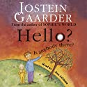 Hello? Is Anybody There? Audiobook by Jostein Gaarder Narrated by Joss Ackland