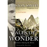Tales of Wonder: Adventures Chasing the Divine, an Autobiographyby Huston Smith