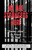 img - for We Are Strangers Here: An Enemy Alien in Prison in 1940 book / textbook / text book