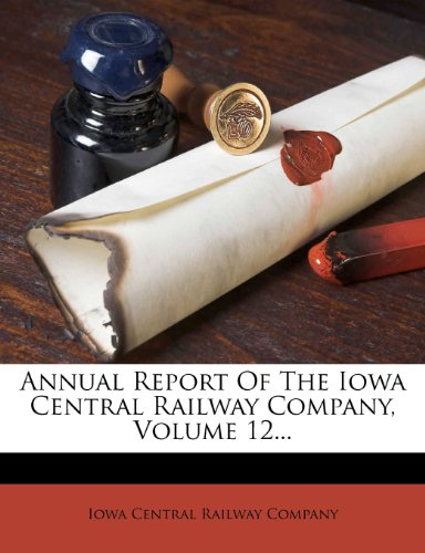 Annual Report Of The Iowa Central Railway Company, Volume 12...