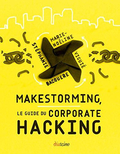 Makestorming le Guide du Corporate Hacking