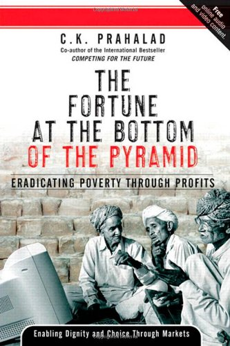 The Fortune at the Bottom of the Pyramid: Eradicating Poverty Through Profits: C.K. Prahalad: 9780131877290: Amazon.com: Books