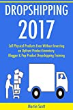 DROPSHIPPPING 2017: Sell Physical Products Even Without Investing on Upfront Product Inventory  Blogger & Pop Product Dropshipping Training