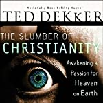 The Slumber of Christianity: Awakening a Passion for Heaven on Earth | Ted Dekker