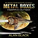 Metal Boxes: Trapped Outside Audiobook by Alan Black Narrated by Doug Tisdale, Jr.