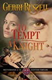 To Tempt A Knight (Brotherhood of the Scottish Templars)