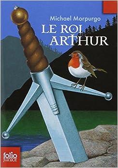 Amazon.fr - Le roi Arthur - Michael Morpurgo, Michael