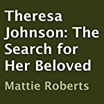 Theresa Johnson: The Search for Her Beloved | Mattie Roberts