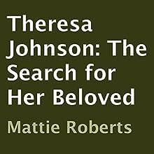 Theresa Johnson: The Search for Her Beloved | Livre audio Auteur(s) : Mattie Roberts Narrateur(s) : Dan Wallace