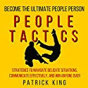 People Tactics: Strategies to Navigate Delicate Situations, Communicate Effectively, and Win Anyone Over Hörbuch von Patrick King Gesprochen von: Joe Hempel