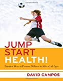 img - for Jump Start Health! Practical Ideas to Promote Wellness in Kids of All Ages book / textbook / text book