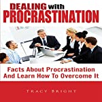Dealing With Procrastination: Facts About Procrastination And Learn How To Overcome It | Tracy Bright