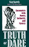 Truth or Dare: Encounters With Power, Authority, and Mystery (0062508164) by Starhawk