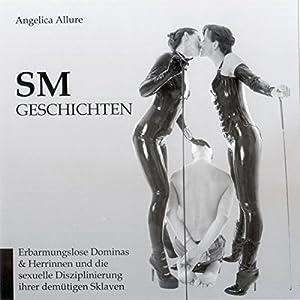 SM-Geschichten. Erbarmungslose Dominas & Herrinnen und die sexuelle Disziplinierung Ihrer demütigen Sklaven Hörbuch