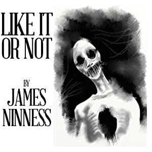 Like It or Not | [James Ninness]