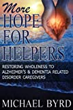 More Hope For Helpers: Restoring Wholeness to Alzheimers & Dementia Related Disorder Caregivers