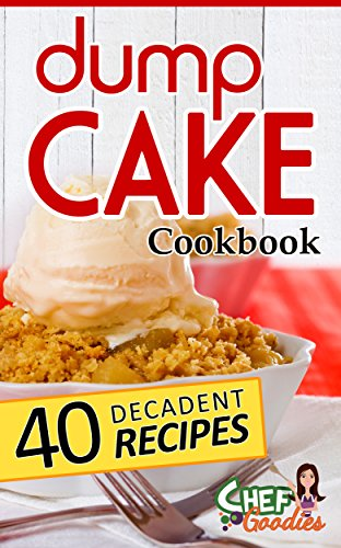 Dump Cake Cookbook: 40 Decadent Recipes by Chef Goodies ebook deal