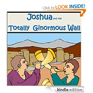 Joshua and the Totally Ginormous Wall (Bible Stories for Kids)