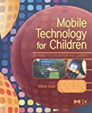 Mobile Technology for Children: Designing for Interaction and Learning (Morgan Kaufmann Series in Interactive Technologies)