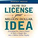How to License Your Million Dollar Idea (       UNABRIDGED) by Harvey Reese Narrated by Barrett Whitener