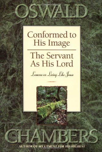 Conformed to His Image / The Servant as His Lord:  Lessons on Living Like Jesus (OSWALD CHAMBERS LIBRARY)