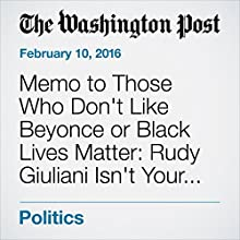 Memo to Those Who Don't Like Beyonce or Black Lives Matter: Rudy Giuliani Isn't Your Best Spokesman Other by Janell Ross Narrated by Sam Scholl
