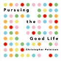Pursuing the Good Life: 100 Reflections on Positive Psychology (       UNABRIDGED) by Christopher Peterson Narrated by Allen O'Reilly