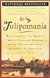 Tulipomania : The Story of the World's Most Coveted Flower & the Extraordinary Passions It Aroused