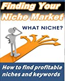 Finding Your Niche Market: How to find profitable niches and keywords