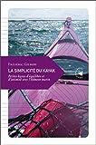 La simplicité du kayak : Petites leçons d'équilibre et d'intimité avec l'élément marin