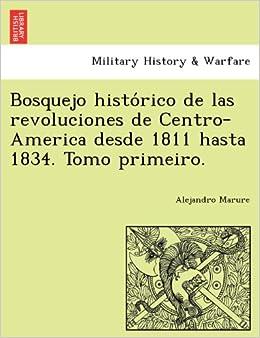Bosquejo historico de las revoluciones de Centro-America desde 1811