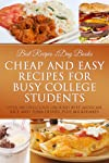Cheap and Easy Recipes for Busy College Students (Busy People Cookbooks Collection Featuring Delicious Recipes)