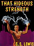That Hideous Strength: A Modern Fairy-Tale for Grown-Ups (Space-Cosmic-Ransom Trilogy, Book 3)