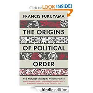 Amazon.com: The Origins of Political Order: From Prehuman Times to the French Revolution eBook: Francis Fukuyama: Books