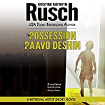 The Possession of Paavo Deshin: A Retrieval Artist Short Novel (       UNABRIDGED) by Kristine Kathryn Rusch Narrated by Jay Snyder