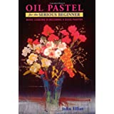 Oil Pastel for the Serious Beginner: Basic Lessons in Becoming a Good Painter ~ John Elliot
